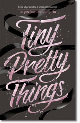 Tiny Pretty Things - Sona Charaipotra et Dhonielle Clayton